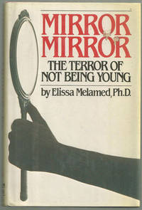 MIRROR MIRROR The Terror of Not Being Young, Melamed, Elissa