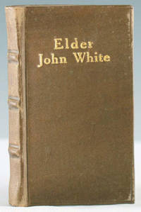 Last Will of the Elder John White, One of the First Settlers of Hartford, Connecticut, and also a Narrative of his Life as a Colonist