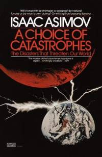 A Choice of Catastrophes : The Disasters That Threaten Our World