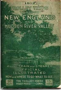 image of TROLLEY TRIPS THROUGH NEW ENGLAND AND HUDSON RIVER VALLEY, 1912:  Summer Time Tables.  Also by Train and Steamer.  How and Where to Go, What to See