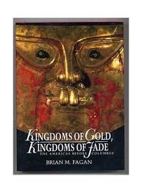 Kingdoms of Gold, Kingdoms of Jade: Americas Before Columbus