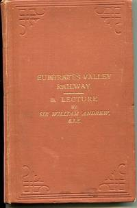 Euphrates Valley Route to India, in Connection with the Central Asian and Egyptian Questions. Lecture Delivered at the National Club on the 16th June 1882