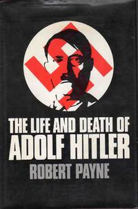 The Life and Death of Adolf Hitler by Robert Payne - Hardcover - 1973 - from C.A. Hood & Associates and Biblio.co.uk