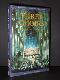 Three Choirs: A History of the Festival - Gloucester, Hereford, Worcester