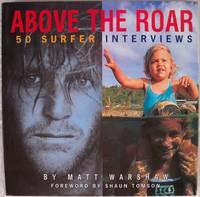ABOVE THE ROAR: 50 SURFER INTERVIEWS