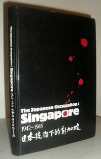 The Japanese Occupation: Singapore 1942-1945