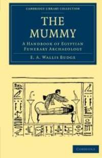 image of The Mummy: A Handbook of Egyptian Funerary Archaeology (Cambridge Library Collection - Egyptology)