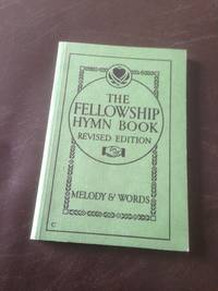 THE FELLOWSHIP HYMN BOOK MELODY AND WORDS (REVISED EDITION)