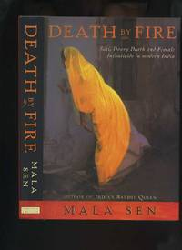 Death By Fire: Sati, Dowry Death and Female Infanticide in Modern India by  Mala Sen - First Edition - 2001 - from Roger Lucas Booksellers (SKU: 29878)