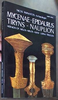 Mycenae - Epidaurus, Tiryns - Nauplion: Complete Guide to the Archaeological Sites of Argolis with Full-Colour Illustrations, Maps, Plans and Reconstructions
