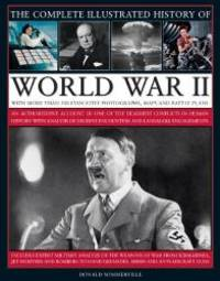 The Complete Illustrated History of World War Two: An authoritative account of the deadliest conflict I human history with analysis of decisive encounters and landmark engagements by Donald Sommerville - Hardcover - 2009-04-06 - from Books Express and Biblio.com