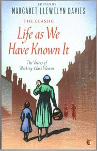 Life As We Have Known It: The Voices of Working-Class Women (Virago Modern Classics) by Margaret Llewelyn Davies - Paperback - 2012 - from High Street Books (SKU: pb157-1119533)
