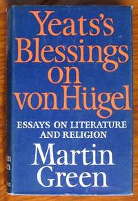 Yeats's Blessings on von Hugel: Essays on Literature and Religion