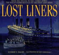 image of Lost Liners: from the Titanic to the Andre Doria: The Ocean Floor Reveals Its Greatest Ships