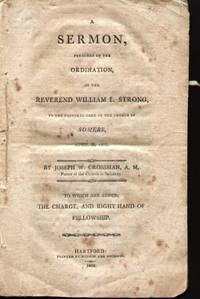 A SERMON PREACHED AT THE ORDINATION OF THE REVEREND WILLIAM L. STRONG To  the Pastoral Care of the Church in Somers, April 3, 1805 by  Joseph W Crossman - First Edition - 1805 - from Nick Bikoff, Bookseller (SKU: 12377)