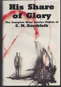 image of His Share of Glory: The Complete Short Science Fiction of C. M. Kornbluth