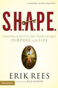 S. H. A. P. E. : Finding and Fulfilling Your Unique Purpose for Life
