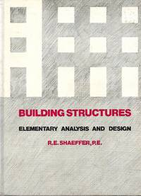 Building Structures, Elementary Analysis and Design by  R.E Schaeffer - Hardcover - Edition Unstated - 1980 - from Spencer and Murphy Booksellers (SKU: 53780)
