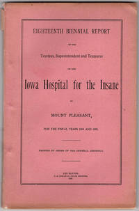 Eighteenth biennial report of the trustees, superintendent, and treasurer of the Iowa Hospital for the Insane at… by Iowa Hospital for the Insane. Mount Pleasent - 1895 - from Philadelphia Rare Books & Manuscripts Co., LLC (PRB&M)  (SKU: 40472)