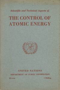 SCIENTIFIC AND TECHNICAL ASPECTS OF THE CONTROL OF ATOMIC ENERGY: THE FULL TEXT OF THE FIRST REPORT OF THE SCIENTIFIC AND TECHNICAL COMMITTEE OF THE ATOMIC ENERGY COMMISSION, THE BACKGROUND OF THE REPORT, A GLOSSARY OF SCIENTIFIC TERMS AND BIOGRAPHICAL NOTES