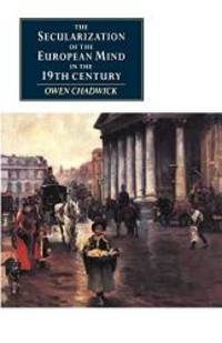 The Secularization of the European Mind in the Nineteenth Century (Canto original series) by Owen Chadwick - Paperback - 1990-04-01 - from Books Express and Biblio.com