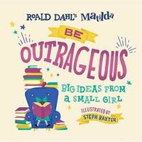 image of Matilda: Be Outrageous: Big Ideas from a Small Girl