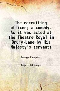 image of The recruiting officer; a comedy. As it was acted at the Theatre Royal in Drury-Lane by His Majesty's servants [Hardcover]