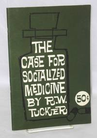 The case for socialized medicine by  R.W Tucker - 1963 - from Bolerium Books Inc., ABAA/ILAB (SKU: 210267)