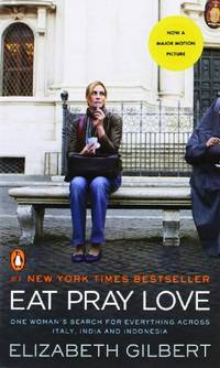 image of Eat Pray Love: One Woman's Search for Everything Across Italy, India and Indonesia [internation Al Export Edition]