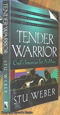 Tender Warrior; God's Intention for a Man