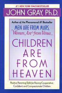 Children Are from Heaven: Positive Parenting Skills for Raising Cooperative, Confident, and...