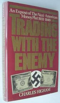 Trading With the Enemy: An exposé of the Nazi-American money plot, 1933-1949 by  Charles Higham - First Edition - 1983 - from RareNonFiction.com and Biblio.com