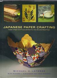 Japanese Paper Crafting.  Create 17 Paper Craft Projects and Make Your Own Beautiful Washi Paper
