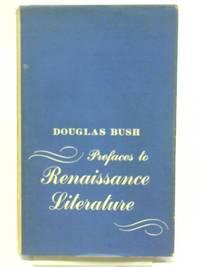 Prefaces to Renaissance Literature by Douglas Bush - Hardcover - 1965 - from World of Rare Books (SKU: 1582920734DPB)