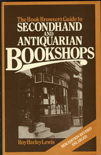 BOOK BROWSER'S GUIDE TO SECOND HAND AND ANTIQUARIAN BOOKSHOPS by  Roy Harley LEWIS - Hardcover - Second Edition - 1982 - from SCENE OF THE CRIME ® (SKU: 000888)