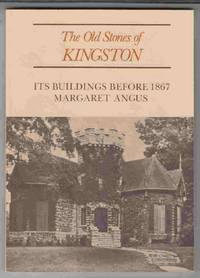 The Old Stones of Kingston Its Buildings before 1867