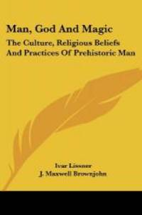 image of Man, God and Magic: The Culture, Religious Beliefs and Practices of Prehistoric Man