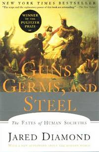 Guns, Germs, and Steel:  The Fates of Human Societies by Diamond, Jared M - 1999