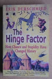 The Hinge Factor. How Chance and Stupidity Have Changed History.