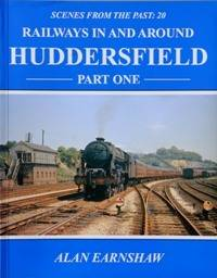 RAILWAYS IN AND  AROUND HUDDERSFIELD Part One by EARNSHAW ALAN - 1993