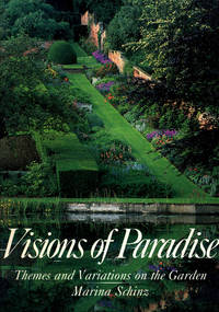 Visions of Paradise : Themes and Variations on the Garden. [Cottage Garden; Herb Garden; Rose Garden; Kitchen Garden; Perennial Border; Italian School; French Style; English Garden; Designed Landscape; Naturalized Garden]