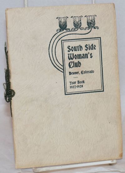 Denver: South Side Woman's Club, 1928. 32p., very good in string-bound wraps. Includes lists of all ...
