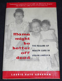 image of Mama Might Be Better Off Dead: The Failure of Health Care in Urban America