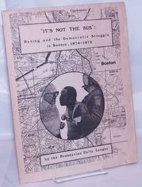 """image of It's not the bus:"""" bussing and the democratic struggle in Boston, 1974-1975"""