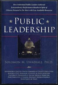 Public Leadership.  How Individual Public Leaders Achieved Extraordinary Performance Results in Spite of Citizens Demand to Do More with Less Available Resources