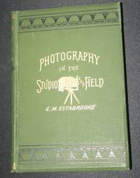 Photography in the studio and in the field...A practical manual designed as a companion alike to the professional and the amateur photographer