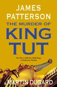 The Murder of King Tut : The Plot to Kill the Child King - a Nonfiction Thriller by James Patterson; Martin Dugard - Hardcover - 2009 - from ThriftBooks (SKU: G0316034045I4N00)