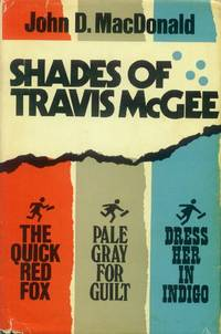 image of Shades of Travis McGee: The Quick Red Fox; Pale Gray for Guilt; Dress Her in Indigo