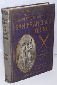 Complete story of the San Francisco horror. Memorial Edition