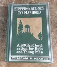 image of Stepping Stones to Manhood (1903)  A Book of Inspiration for Boys and  Young Men